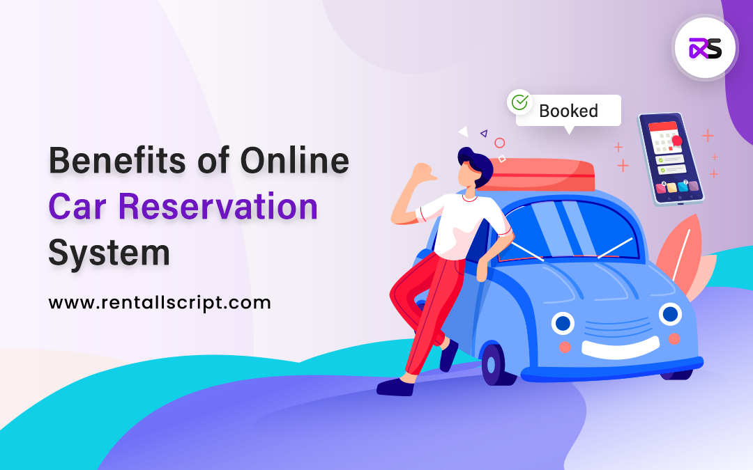 7 Benefits of Choosing an Online Car Reservation System for your Business