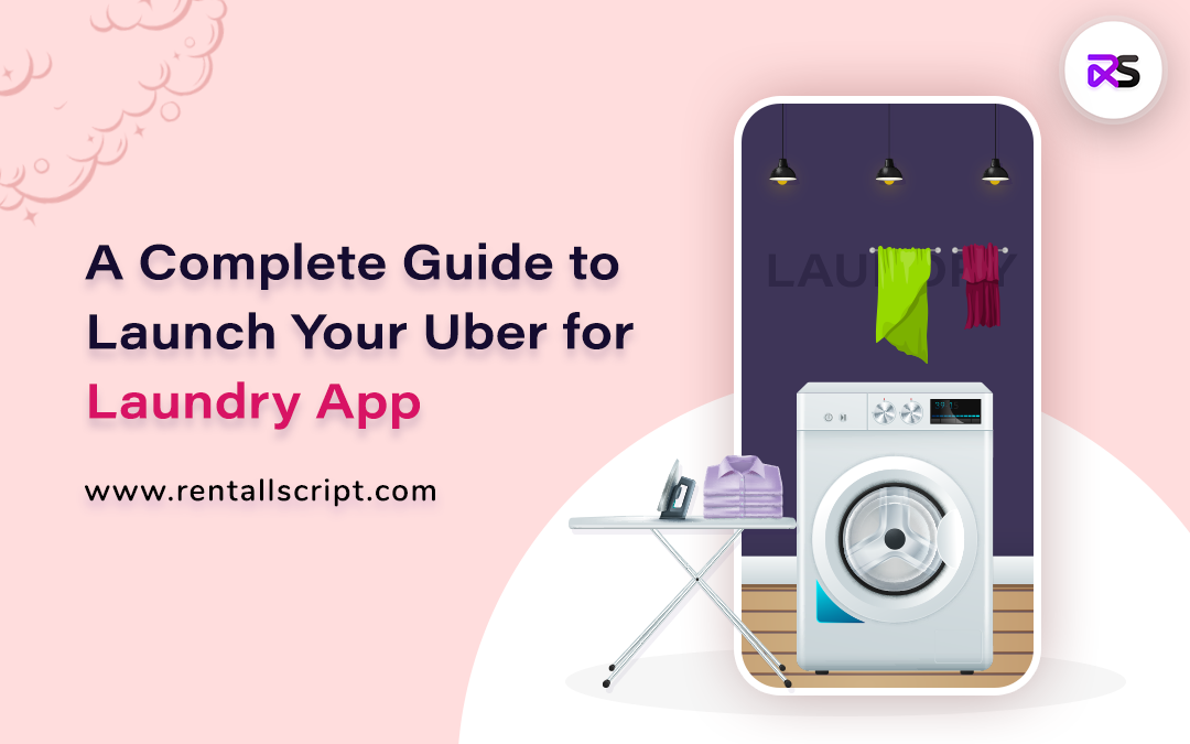 A Complete Guide to Launch Your Uber For Laundry App