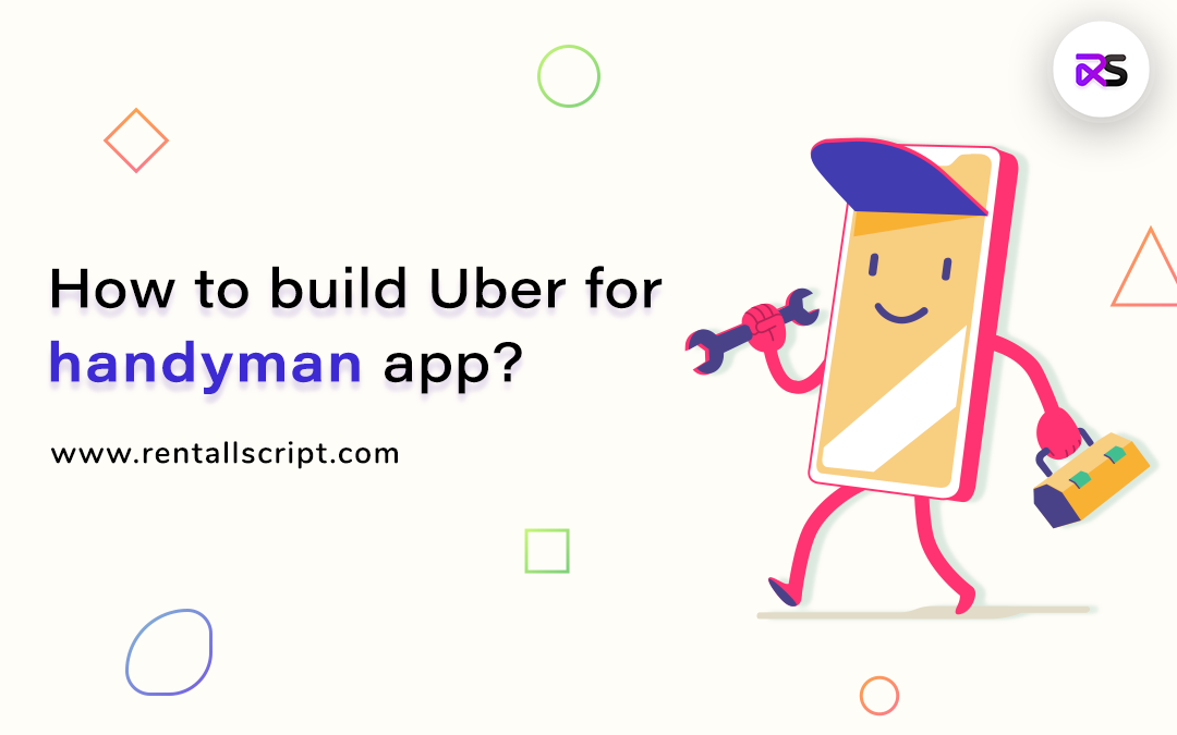 How to build Uber for handyman app?